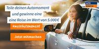 Teile deinen Automoment und gewinne eine Reise im Wert von 5.000 € #meinAutoMoment, jetzt mitmachen!