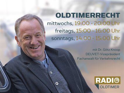 Oldtimerrecht - mit Dr. Götz Knoop, DEUVET-Vizepräsident und Fachanwalt für Verkehrsrechts: mittwochs 19:00-20:00 Uhr, freitags 15:00-16:00 Uhr, sonntags 14:00-15:00 Uhr